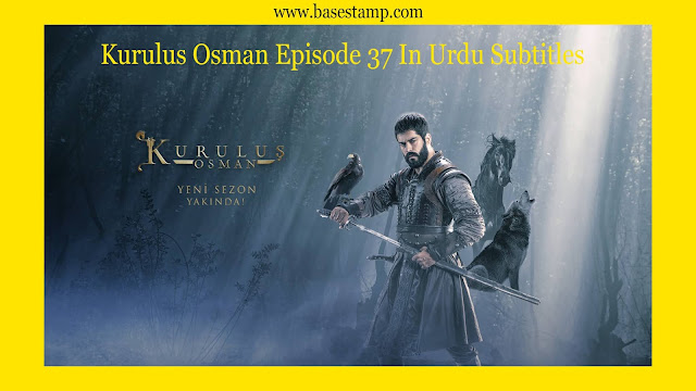 Kurulus Osman episode 37 in Urdu subtitles