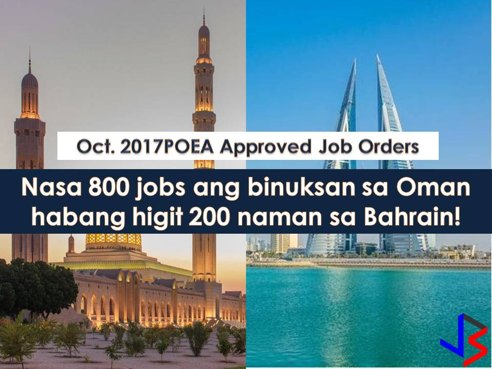 The following are job orders from Philippine Overseas Employment Administration (POEA) for the countries - Bahrain and Oman.  Interested applicants may apply directly to recruitment agencies attached to every job listed below.  We are not affiliated with any of these recruitment agencies and all contract you entered into is at your own risk and account.