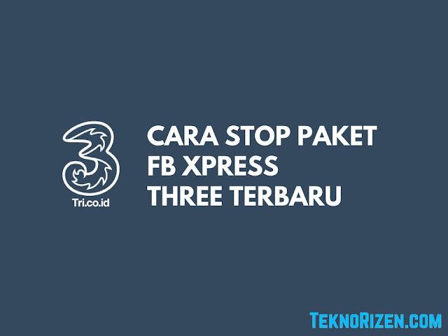 Cara Berhenti Berlangganan Paket FB Xpress 3 Tri