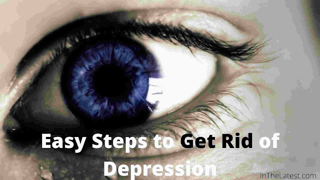 Easy Steps to Get Rid of Depression