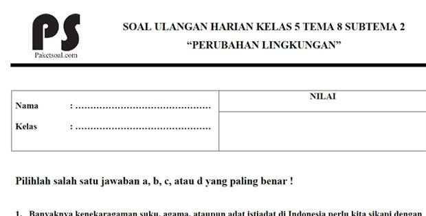 Soal Ulangan Harian Kelas 5 Tema 8 Subtema 2 Perubahan Lingkungan