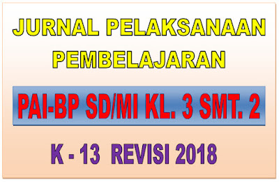 JURNAL PAI-BP SD/MI KELAS 3 SEMESTER 2 KURIKULUM 2013 REVISI 2018
