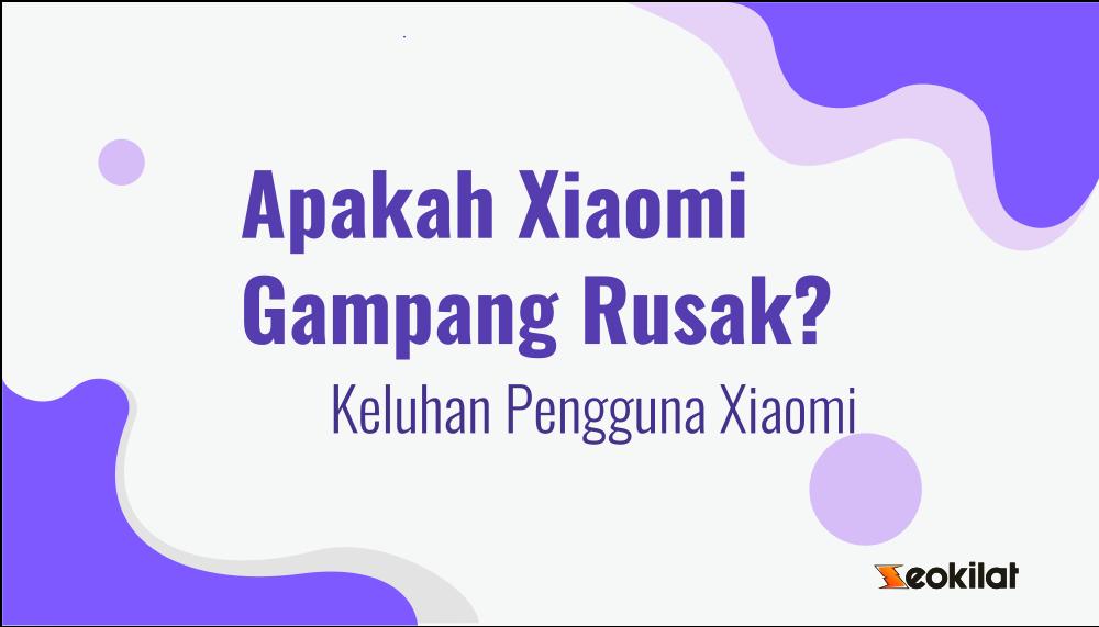 Apakah Xiaomi Gampang Rusak?,Keluhan Pengguna Xiaomi