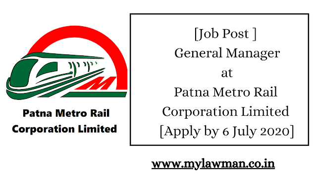 [Job Post ] General Manager at Patna Metro Rail Corporation Limited [Apply by 6 July 2020]
