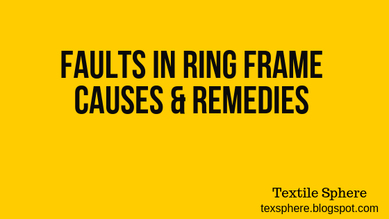 Ring frame yarn faults Causes and Remedies