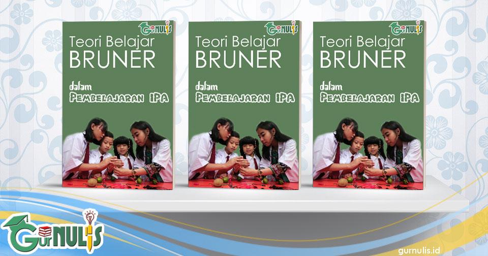 Teori Belajar Bruner dalam Pembelajaran IPA SD - www.gurnulis.id