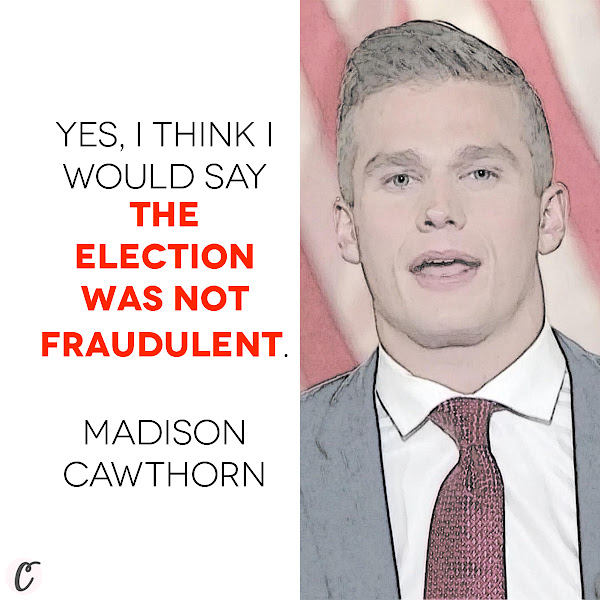 Yes, I think I would say the election was not fraudulent. — GOP Rep. Madison Cawthorn of North Carolina