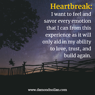I want to feel and savor every emotion that I can from this experience as it will only aid in my ability to love, trust, and build again.