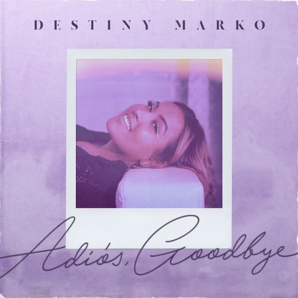 Destiny Marko – Adiós, Goodbye (Single) 2020