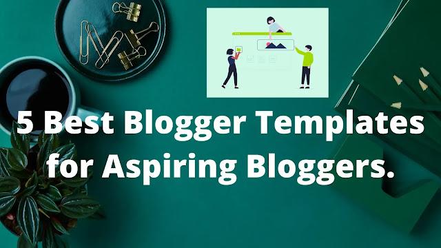 5 Best Blogger Templates for Aspiring Bloggers