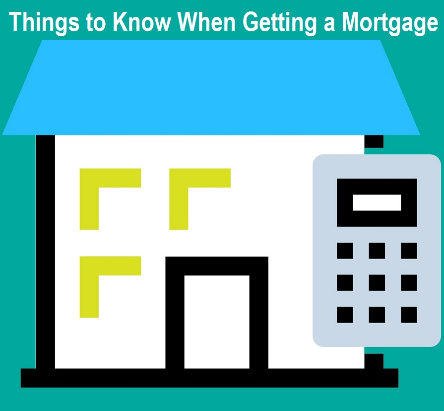 Things to Know When Getting a Mortgage