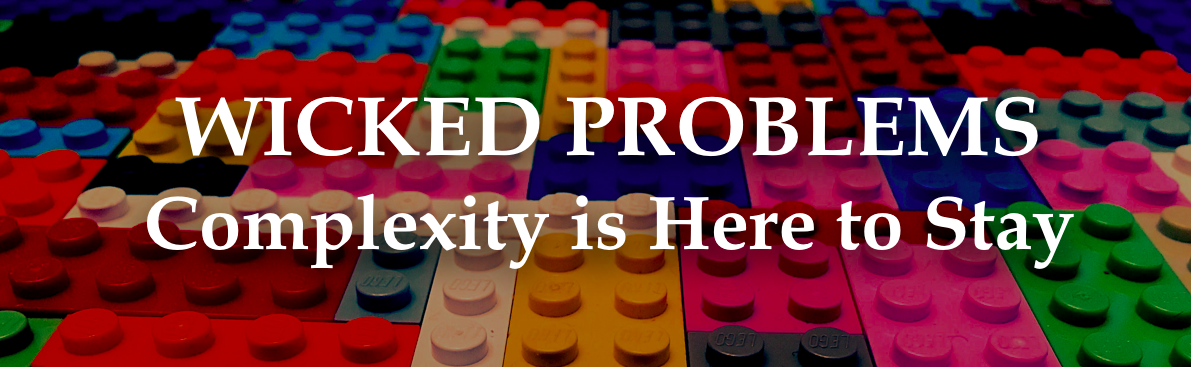 Wicked Problems: Complexity is Here to Stay