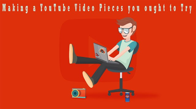 Making a YouTube Video: Pieces you ought to Try [youtube]