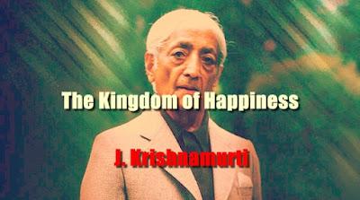 The Kingdom of Happiness by J. Krishnamurti