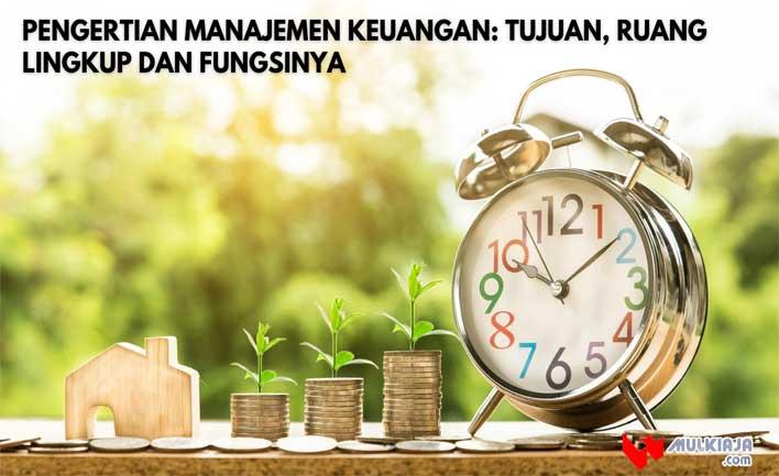 Pengertian Manajemen Keuangan: Tujuan, Ruang Lingkup dan Fungsinya
