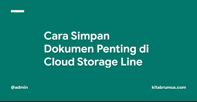Cara Simpan Dokumen Penting di Cloud Storage Line