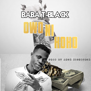[Music]  Baba T-black - Owo ni koko