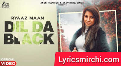 Dil Da Black दिल दा ब्लैक Song Lyrics | Ryaaz Maan | Latest Punjabi Song 2020