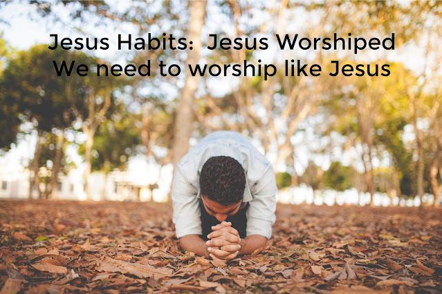Jesus worshiped.  We should worship like Jesus.
