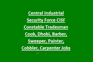 Central Industrial Security Force CISF Constable Tradesman Cook, Dhobi, Barber, Sweeper, Painter, Cobbler, Carpenter Jobs Application Form