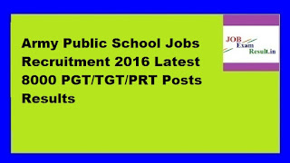 Army Public School Jobs Recruitment 2016 Latest 8000 PGT/TGT/PRT Posts Results
