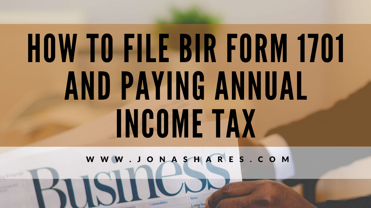 How to File BIR Form 1701 and Paying Annual Income Tax