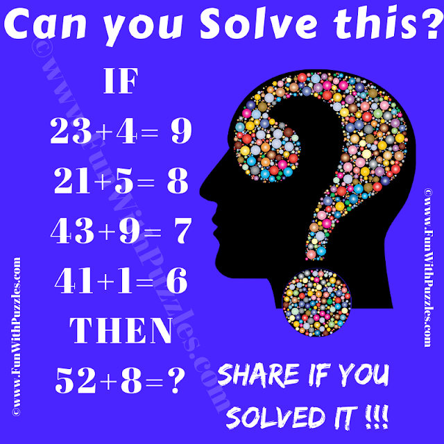 Can you solve this? If 23+4=9, 21+5=8, 43+9=7, 41+1=6 Then 52+8=?