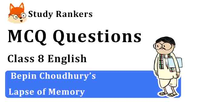 MCQ Questions for Class 8 English Chapter 4 Bepin Choudhury's Lapse of Memory Honeydew