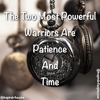 The two most powerful worrier are patience and time.