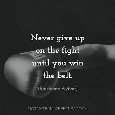 "Never Quit Quotes: ""Never give up on the fight until you win the belt."" - Israelmore Ayivor"
