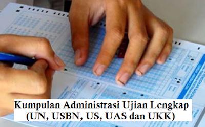 Kumpulan Administrasi Ujian Lengkap (UN, USBN, US, UAS dan UKK)