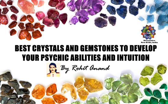 Best GemStones Crystals For Psychic Powers Developing Intuition & Used in Occult Practices Meditation and Spiritual Development : By Rohit Anand
