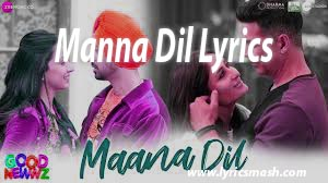 Maana Dil Lyrics Good Newwz