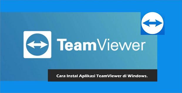 Cara Instal Aplikasi TeamViewer di Windows