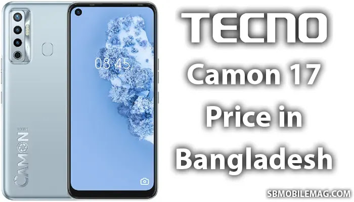 Tecno Camon 17, Tecno Camon 17 Price, Tecno Camon 17 Price in Bangladesh