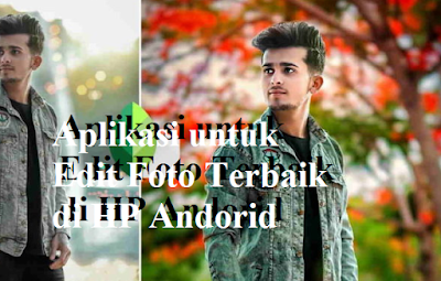 Aplikasi untuk Edit Foto Terbaik di HP Andorid