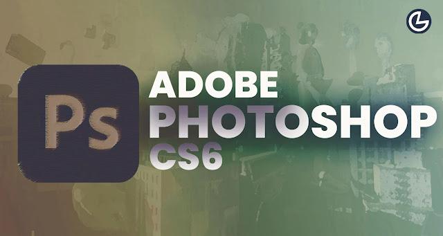 Adobe Photoshop CS6 Latest Version Download For PC Windows (7/8/10)