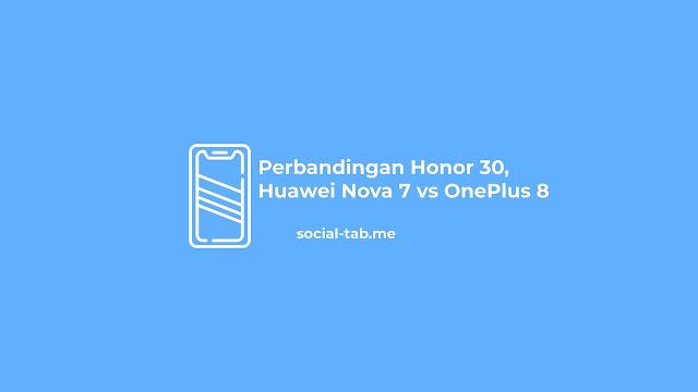 Perbandingan Honor 30, Huawei Nova 7 vs OnePlus 8