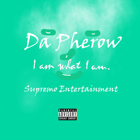 [ Audio ] Da Pherow - I Am What I Am
