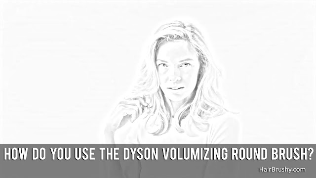 How Do You Use The Dyson Volumizing Round Brush