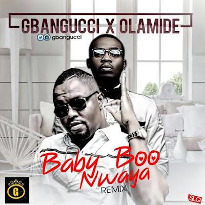 Gbangucci ft Olamide – Baby Boo Nwayo (Remix)
