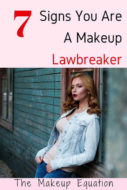 7 Signs You Are A Makeup Lawbreaker