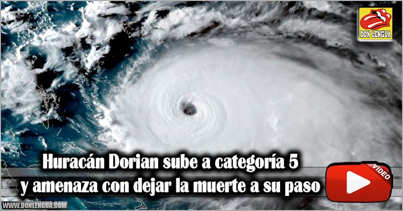 Huracán Dorian sube a categoría 5 y amenaza con dejar la muerte a su paso