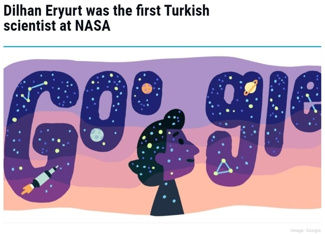 Dilhan Eryurt was the first Turkish scientist at NASA. Google doodle.