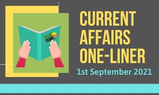 Current Affairs One-Liner: 1st September 2021