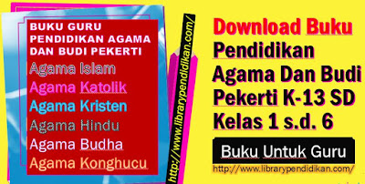 Download Buku Pendidikan Agama Dan Budi Pekerti K-13 SD Kelas 1 s.d. 6 Untuk Guru, http://www.librarypendidikan.com/