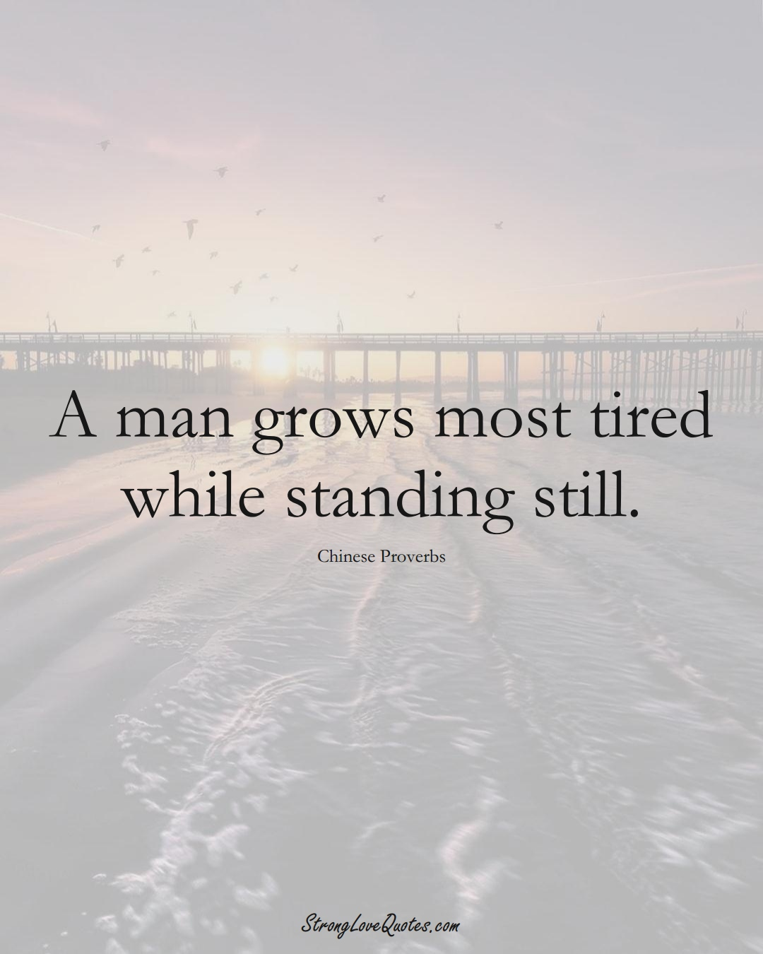 A man grows most tired while standing still. (Chinese Sayings);  #AsianSayings