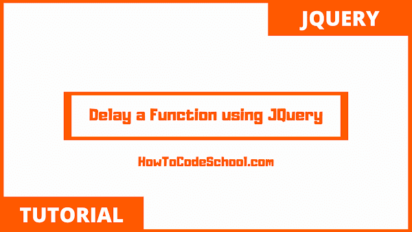 Delay a Function Execution using JQuery