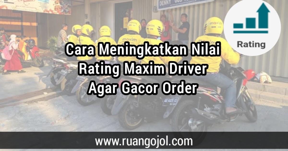 Cara Perbaiki Rating Maxim Driver Agar Gacor Terbaru 2021