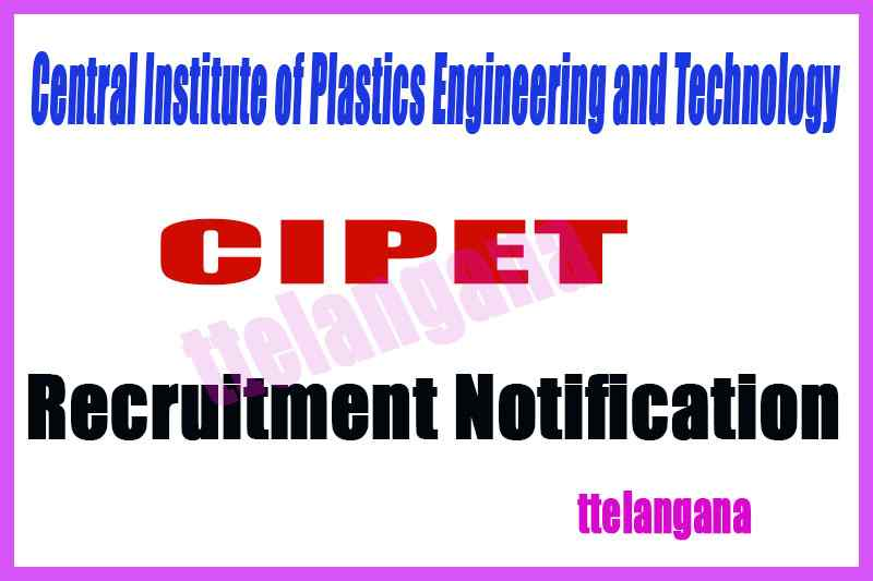 Central Institute of Plastics Engineering and Technology CIPET Recruitment Notification
